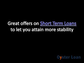 Great offers on Short term loans to let you attain more stability