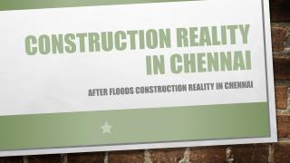Construction reality in Chennai after floods