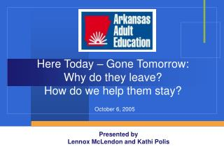 Here Today – Gone Tomorrow: Why do they leave?   How do we help them stay?