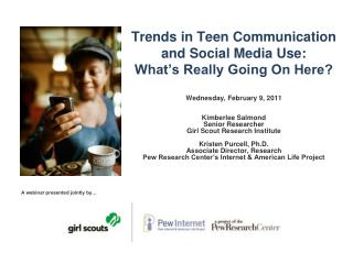 Trends in Teen Communication and Social Media Use:  What's Really Going On Here?