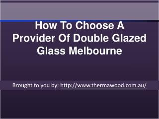 How To Choose A Provider Of Double Glazed Glass Melbourne