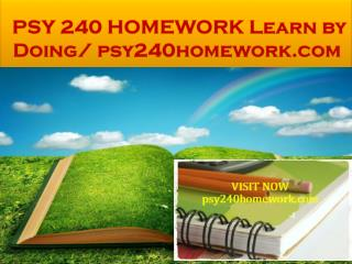PSY 240 HOMEWORK Learn by Doing/ psy240homework.com