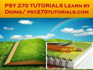 PSY 270 TUTORIALS Learn by Doing/ psy270tutorials.com