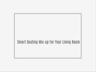 Smart Seating Mix-up For Your Living Room