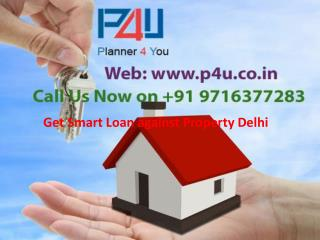 Get Smart Loan against Property Delhi Call 9716377283