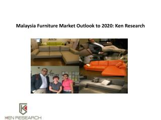 Malaysia furniture market outlook to 2020:Ken Research