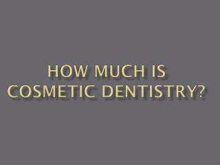 How Much is Cosmetic Dentistry?