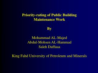 Priority-rating of Public Building  Maintenance Work By Mohammad AL-Majed Abdul-Mohsen AL-Hammad Saleh Daffuaa King Fahd