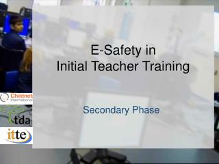 E-Safety in  Initial Teacher Training