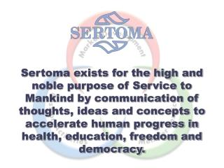 Sertoma exists for the high and noble purpose of Service to Mankind by communication of thoughts, ideas and concepts to