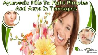 Ayurvedic Pills To Fight Pimples And Acne In Teenagers