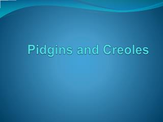 Pidgins and Creoles