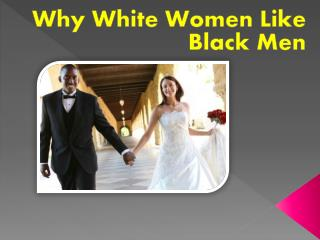 Why White Women Like Black Men