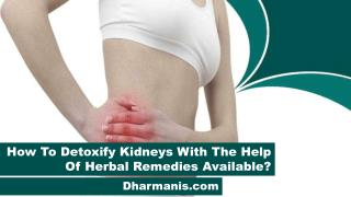 How To Detoxify Kidneys With The Help Of Herbal Remedies Available?