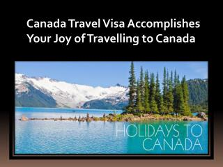 Canada Travel Visa Accomplishes Your Joy of Travelling to Canada