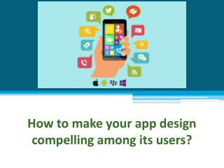How to make your app design compelling among its users?