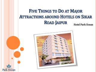 Five Things to Do at Major Attractions around Hotels on Sikar Road Jaipur
