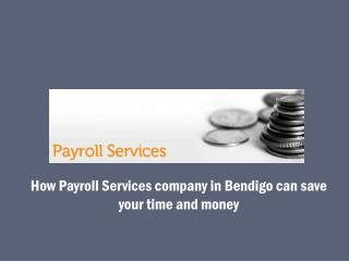 How Payroll Services company in Bendigo can save your time and money