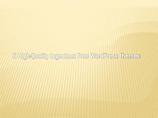 6 High-Quality Ingenious Free Wordpress Themes