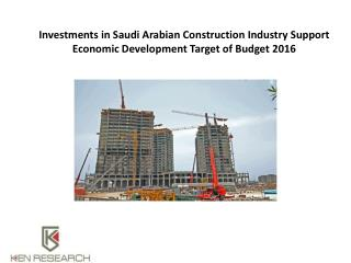 Investments in Saudi Arabian Construction Industry Support Economic Development Target of Budget 2016 : Ken Research