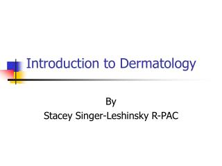Introduction to Dermatology