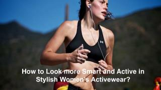 How to look more smart and active in stylish women's activewear?