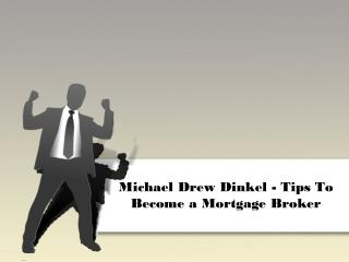 Michael Drew Dinkel - Tips To Become a Mortgage Broker