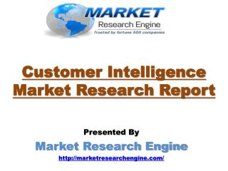 Market Research Engine Forecasts Customer Intelligence to be a Mandate across Companies as they look to Cater to the Dem