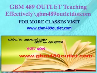 GBM 489 OUTLET Teaching Effectively gbm489outletdotcom