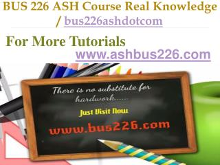 BUS 226 ASH Course Real Knowledge / bus226ashdotcom
