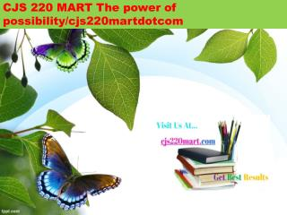 CJS 220 MART The power of possibility/cjs220martdotcom