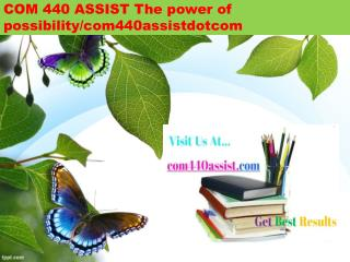 COM 440 ASSIST The power of possibility/com440assistdotcom