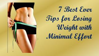 7 Best Ever Tips for Losing Weight with Minimal Effort