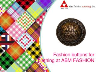 Fashion buttons for clothing at abm fashion