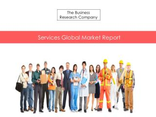 Services Global Market Report Released By The Business Research Company