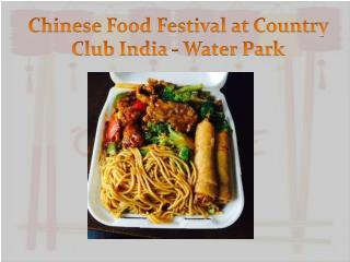 Chinese Food Festival at Country Club India - Water Park