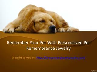 Remember Your Pet With Personalized Pet Remembrance Jewelry