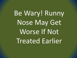 Be Wary! Runny Nose May Get Worse If Not Treated Earlier