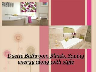 Duette Bathroom Blinds, Saving energy along with style