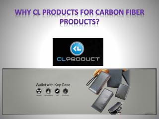 Why CL products for carbon fiber products?