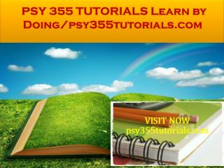 PSY 355 TUTORIALS Learn by Doing/psy355tutorials.com