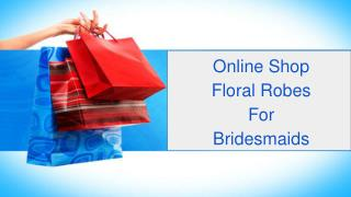 Online Shop Floral Robes For Bridesmaids