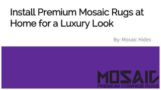 Install Premium Mosaic Rugs at Home for a Luxury Look