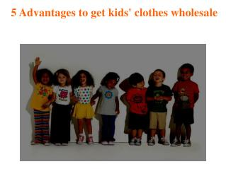 5 techniques to get kids clothes wholsale