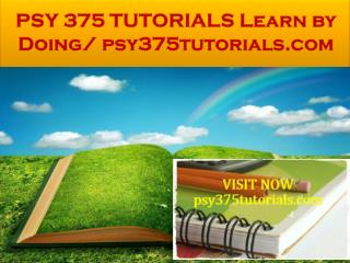 PSY 375 TUTORIALS Learn by Doing/ psy375tutorials.com