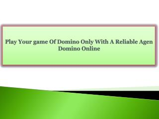 Play Your game Of Domino Only With A Reliable Agen Domino Online