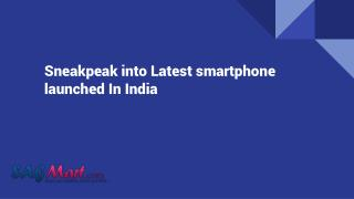 Sneakpeak into Latest smartphone launched In India