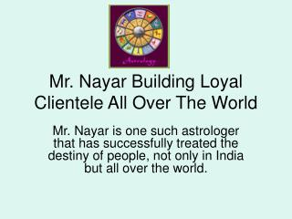 Mr. Nayar building loyal clientele all over the world