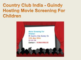 Country Club India - Guindy Hosting Movie Screening For Children