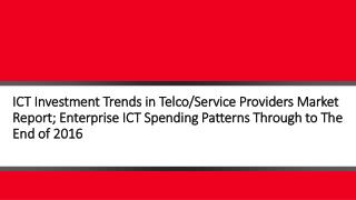 ICT Investment Trends in Telco/Service Providers Market Report; Enterprise ICT Spending Patterns Through to The End of 2
